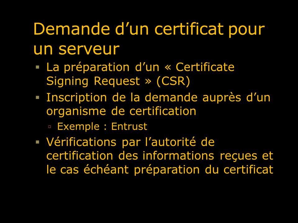 Demande dun certificat pour un serveur La préparation dun « Certificate Signing Request » (CSR) Inscription de la demande auprès dun organisme de cert