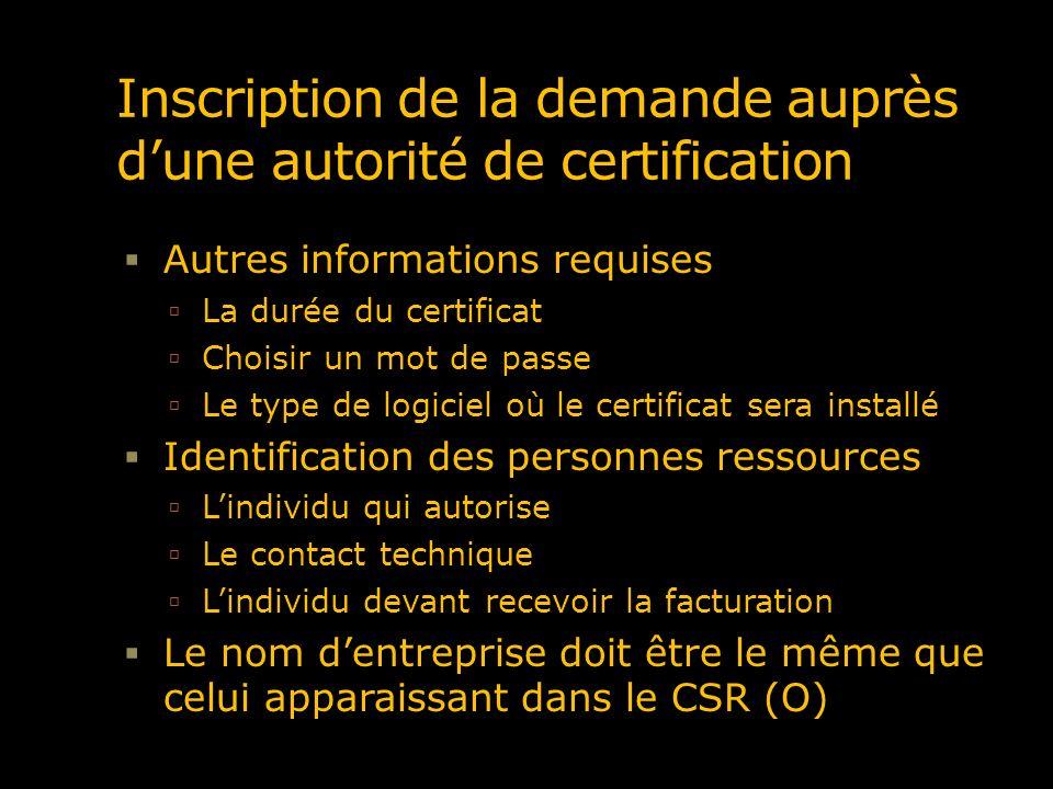 Inscription de la demande auprès dune autorité de certification Autres informations requises La durée du certificat Choisir un mot de passe Le type de