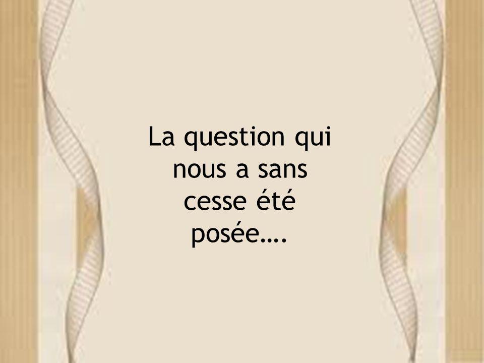 La question qui nous a sans cesse été posée….