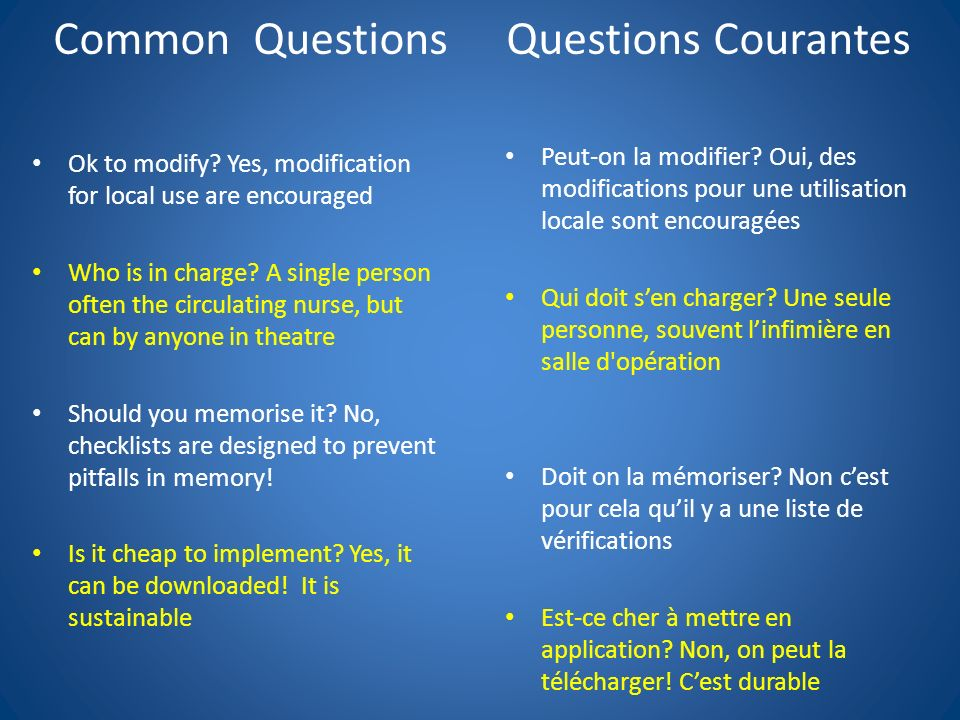 Questions Courantes Ok to modify? Yes, modification for local use are encouraged Who is in charge? A single person often the circulating nurse, but ca
