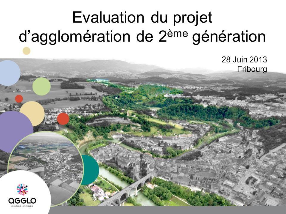 Evaluation du projet dagglomération de 2 ème génération 28 Juin 2013 Fribourg