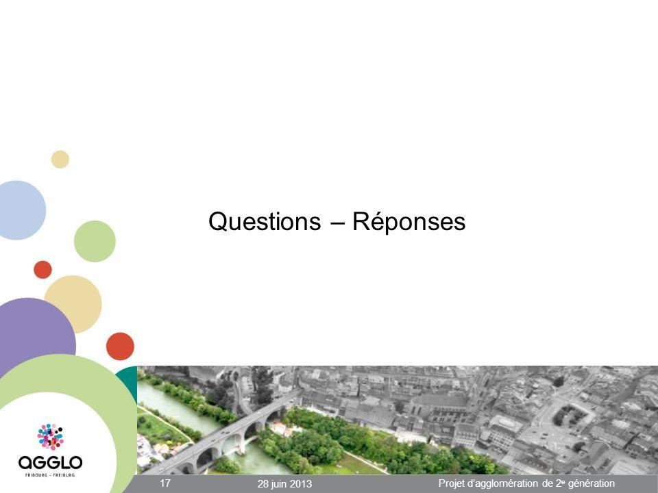 Questions – Réponses 28 juin 2013 17Projet dagglomération de 2 e génération