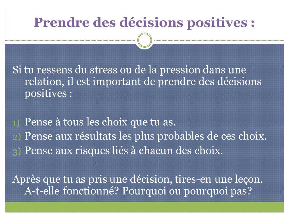 Prendre des décisions positives : Si tu ressens du stress ou de la pression dans une relation, il est important de prendre des décisions positives : 1