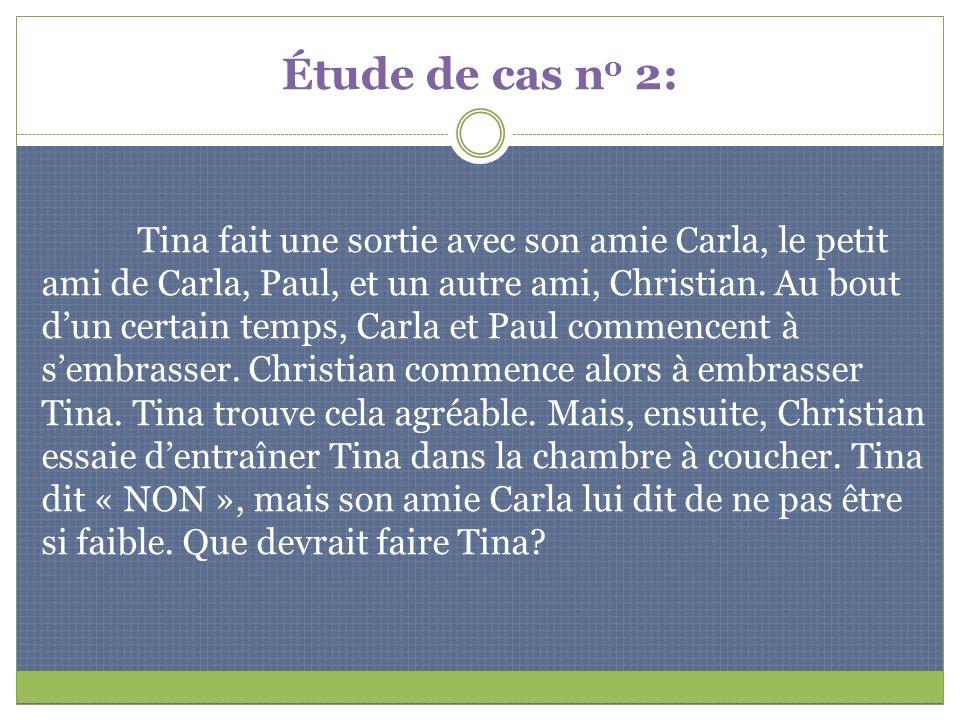 Étude de cas n o 2: Tina fait une sortie avec son amie Carla, le petit ami de Carla, Paul, et un autre ami, Christian. Au bout dun certain temps, Carl