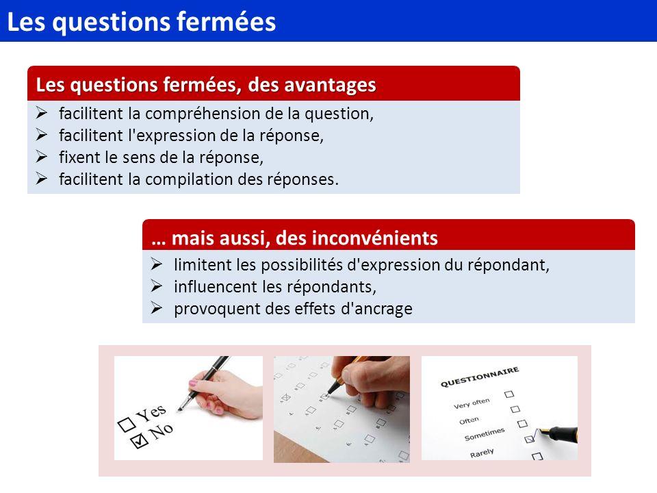 Avantages : la simplicité de questionnement et de traitement statistique.