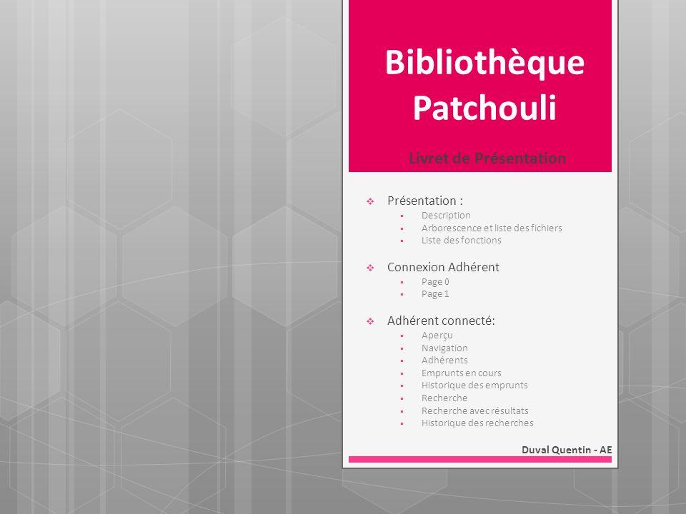 Bibliothèque Patchouli Livret de Présentation Duval Quentin - AE Présentation : Description Arborescence et liste des fichiers Liste des fonctions Con