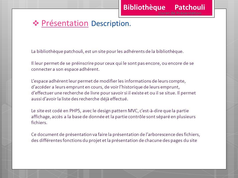 Bibliothèque Patchouli Livret de Présentation Présentation Description. La bibliothèque patchouli, est un site pour les adhérents de la bibliothèque.