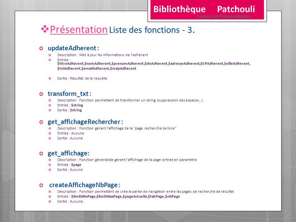 Présentation Liste des fonctions - 3. updateAdherent : Description : Met à jour les informations de l'adhérent Entrée : $titreAdherent,$nomAdherent,$p