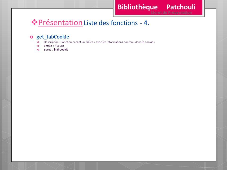 Présentation Liste des fonctions - 4. get_tabCookie Description : Fonction créant un tableau avec les informations contenu dans le cookies Entrée : Au