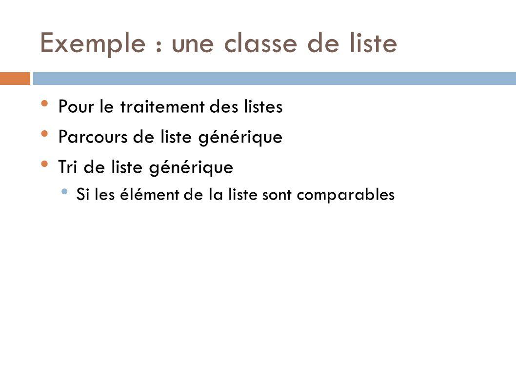 Exemple : une classe de liste Pour le traitement des listes Parcours de liste générique Tri de liste générique Si les élément de la liste sont comparables