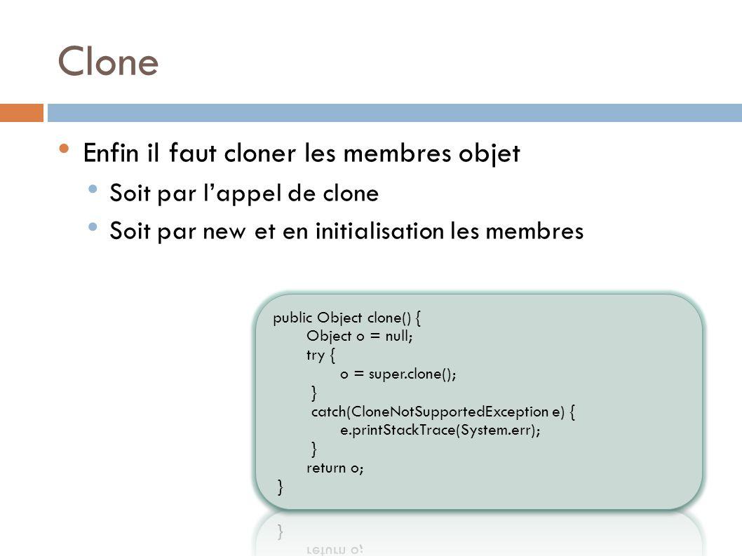 Clone Enfin il faut cloner les membres objet Soit par lappel de clone Soit par new et en initialisation les membres
