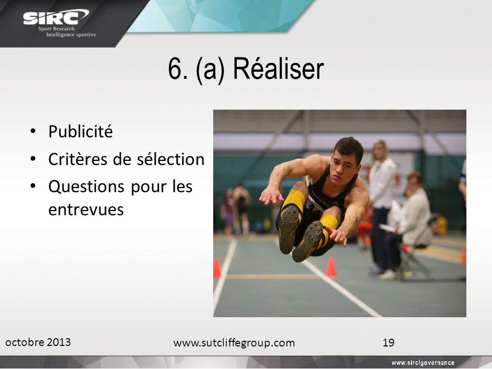 6. (a) Réaliser Publicité Critères de sélection Questions pour les entrevues octobre 2013 www.sutcliffegroup.com19
