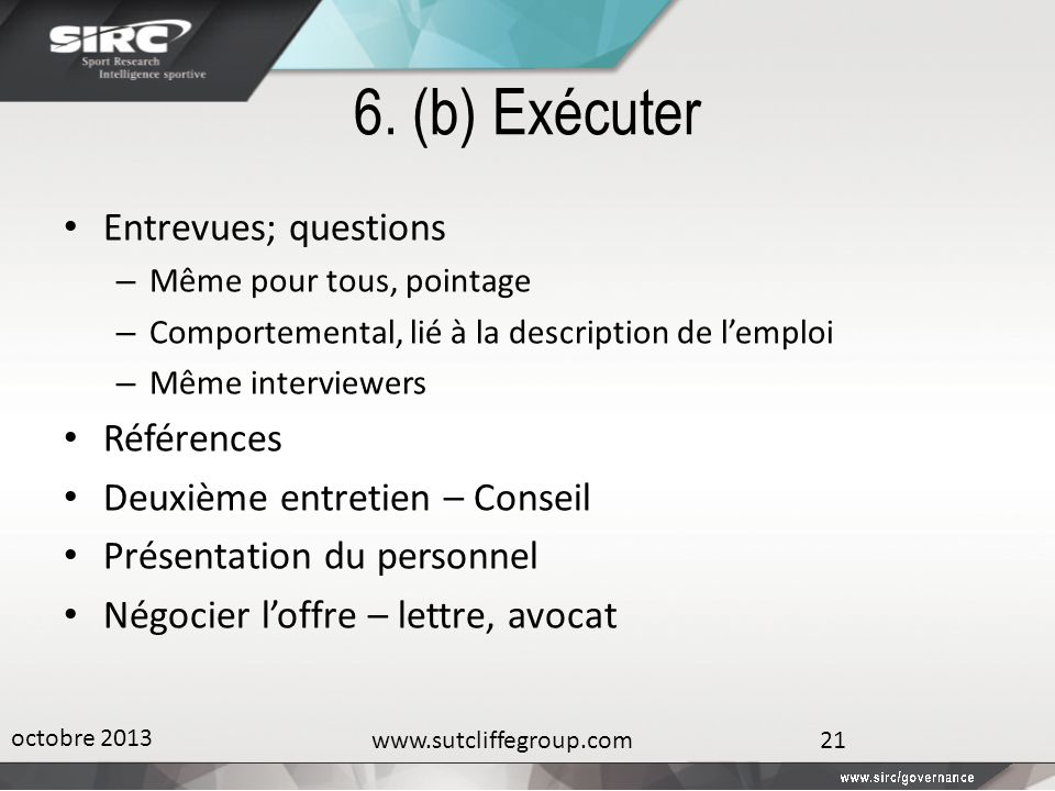 6. (b) Exécuter Entrevues; questions – Même pour tous, pointage – Comportemental, lié à la description de lemploi – Même interviewers Références Deuxi