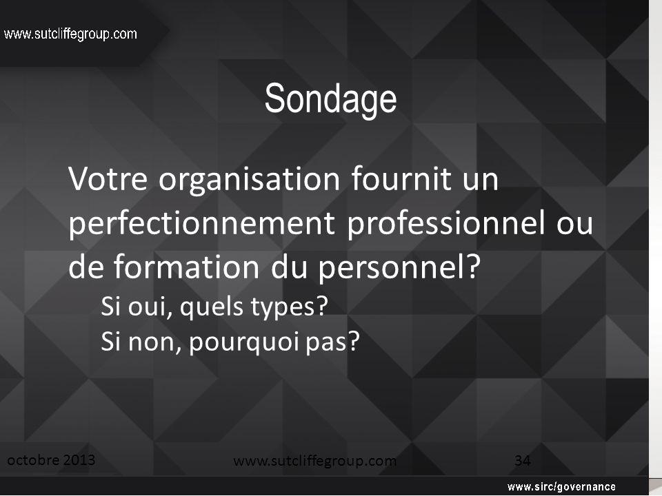 Sondage octobre 2013 www.sutcliffegroup.com 34 Votre organisation fournit un perfectionnement professionnel ou de formation du personnel? Si oui, quel