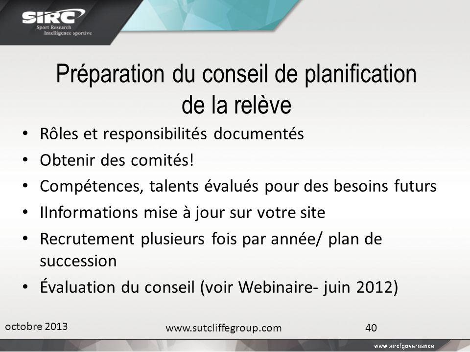 Préparation du conseil de planification de la relève Rôles et responsibilités documentés Obtenir des comités! Compétences, talents évalués pour des be