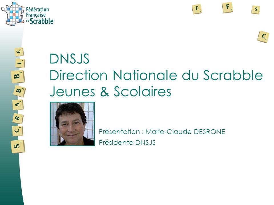 Présentation : Marie-Claude DESRONE DNSJS Direction Nationale du Scrabble Jeunes & Scolaires Présidente DNSJS