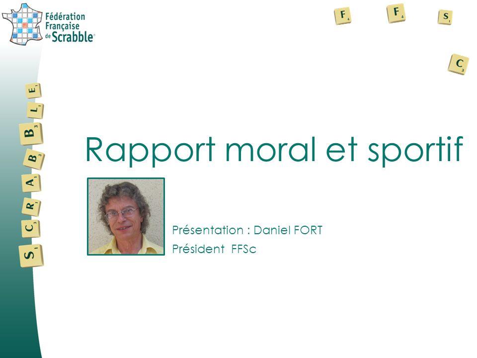 Rapport moral et sportif Présentation : Daniel FORT Président FFSc