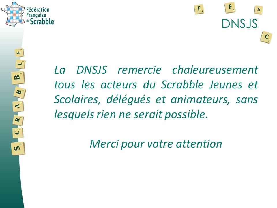 DNSJS La DNSJS remercie chaleureusement tous les acteurs du Scrabble Jeunes et Scolaires, délégués et animateurs, sans lesquels rien ne serait possible.