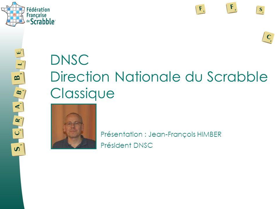 Présentation : Jean-François HIMBER DNSC Direction Nationale du Scrabble Classique Président DNSC