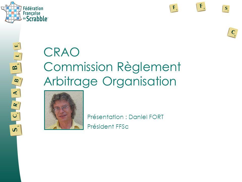 Présentation : Daniel FORT Président FFSc CRAO Commission Règlement Arbitrage Organisation