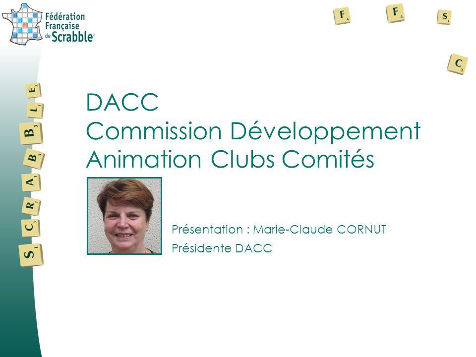 Présentation : Marie-Claude CORNUT DACC Commission Développement Animation Clubs Comités Présidente DACC