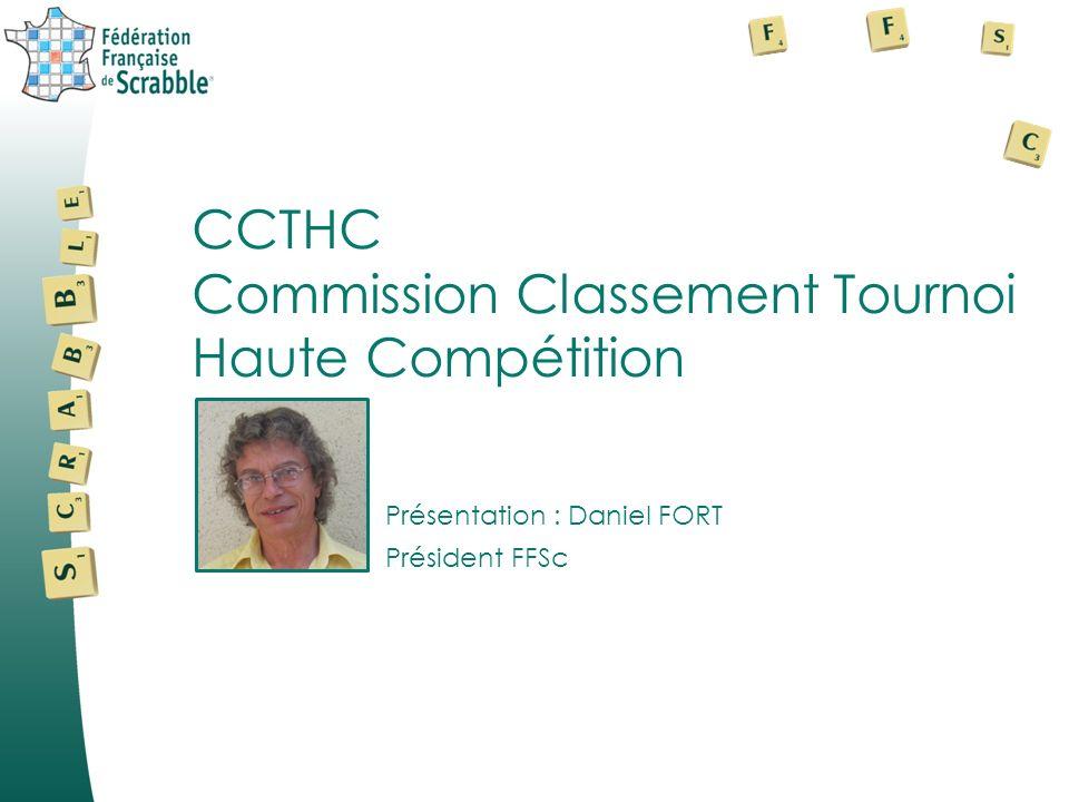 CCTHC Commission Classement Tournoi Haute Compétition Présentation : Daniel FORT Président FFSc