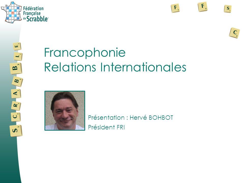 Présentation : Hervé BOHBOT Francophonie Relations Internationales Président FRI