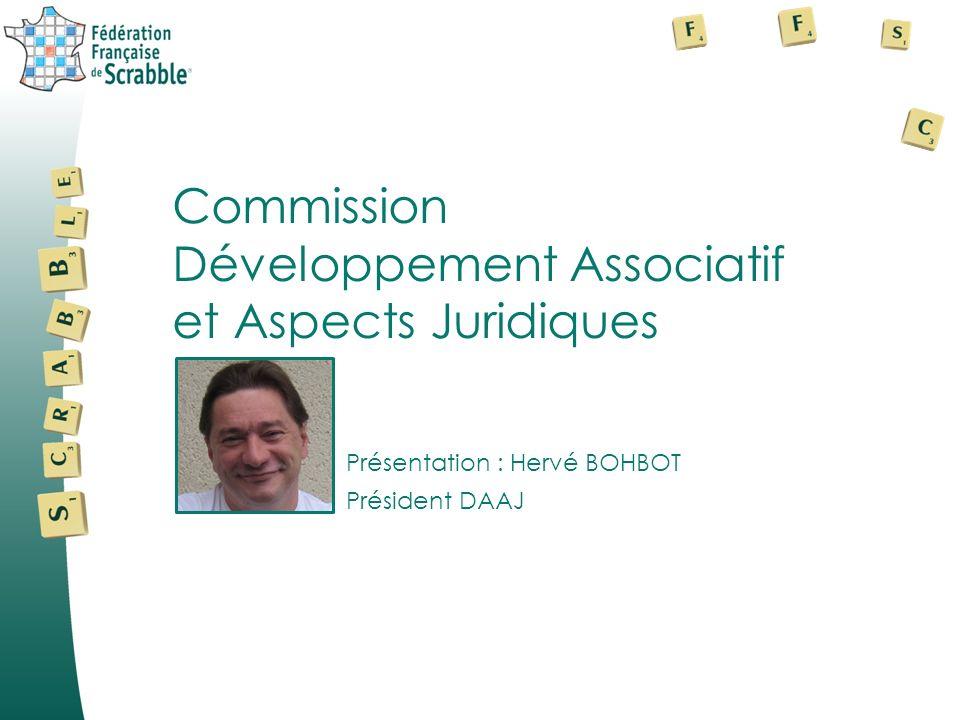 Présentation : Hervé BOHBOT Commission Développement Associatif et Aspects Juridiques Président DAAJ