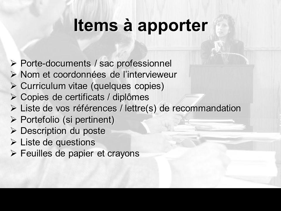 Items à apporter Porte-documents / sac professionnel Porte-documents / sac professionnel Nom et coordonnées de lintervieweur Nom et coordonnées de lin