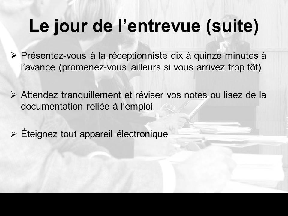 Le jour de lentrevue (suite) (promenez-vous ailleurs si vous arrivez trop tôt) Présentez-vous à la réceptionniste dix à quinze minutes à lavance (prom