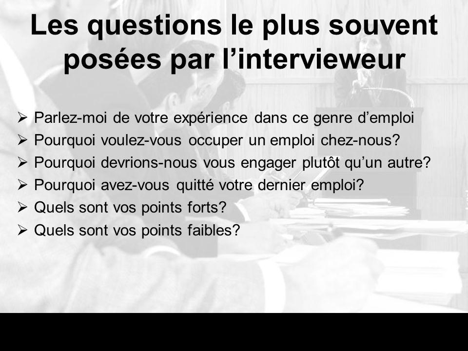 Les questions le plus souvent posées par lintervieweur Parlez-moi de votre expérience dans ce genre demploi Pourquoi voulez-vous occuper un emploi chez-nous.