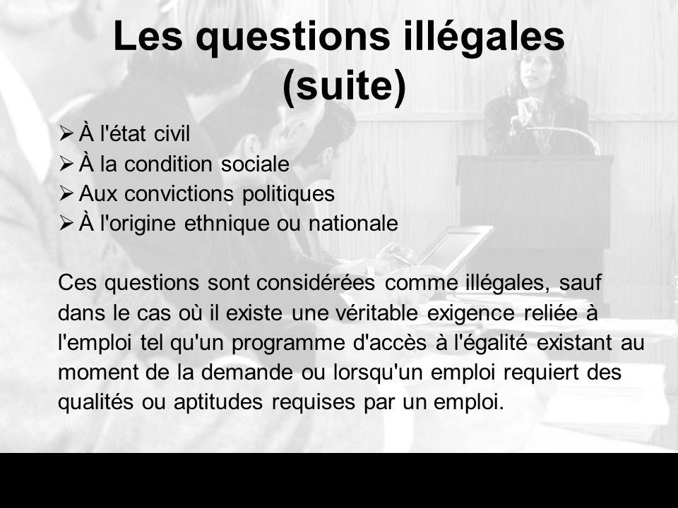 Les questions illégales (suite) À l'état civil À la condition sociale Aux convictions politiques À l'origine ethnique ou nationale Ces questions sont