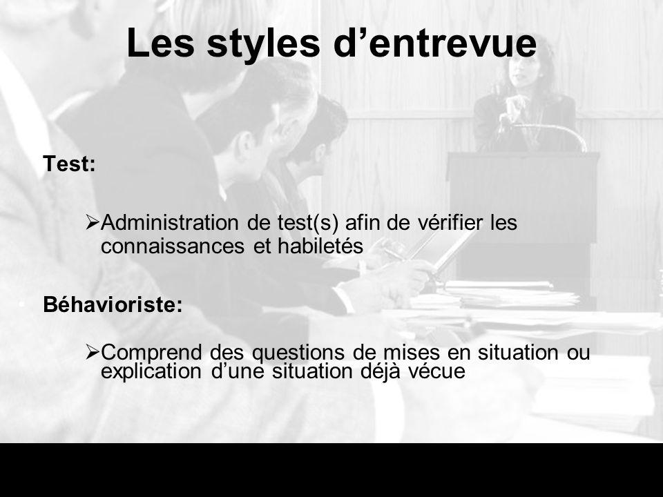 Les styles dentrevue Test: Administration de test(s) afin de vérifier les connaissances et habiletés Béhavioriste: Comprend des questions de mises en