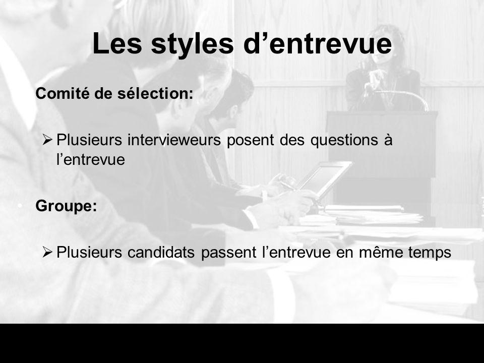 Les styles dentrevue Comité de sélection: Plusieurs intervieweurs posent des questions à lentrevue Groupe: Plusieurs candidats passent lentrevue en même temps