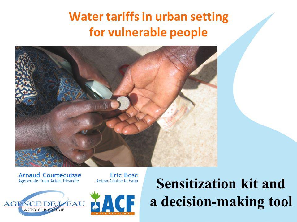 Water tariffs in urban setting for vulnerable people Arnaud Courtecuisse Eric Bosc Agence de leau Artois Picardie Action Contre la Faim Sensitization