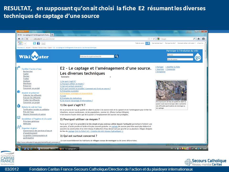 RESULTAT, en supposant quon ait choisi la fiche E2 résumant les diverses techniques de captage dune source 03/2012 Fondation Caritas France-Secours Catholique/Direction de laction et du plaidoyer internationaux