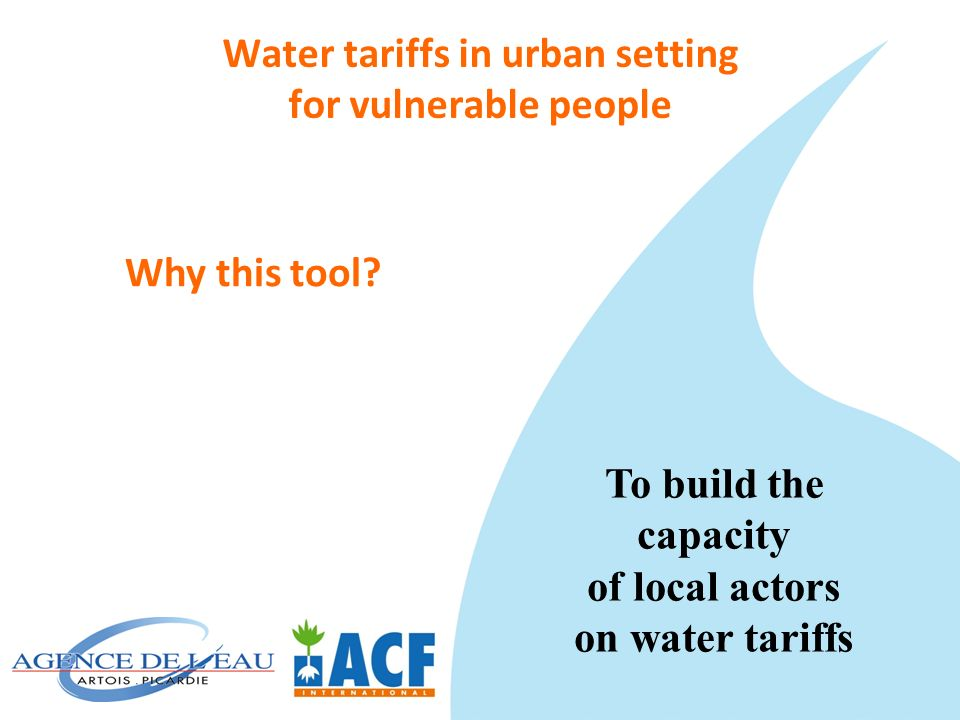 Water tariffs in urban setting for vulnerable people Why this tool? To build the capacity of local actors on water tariffs
