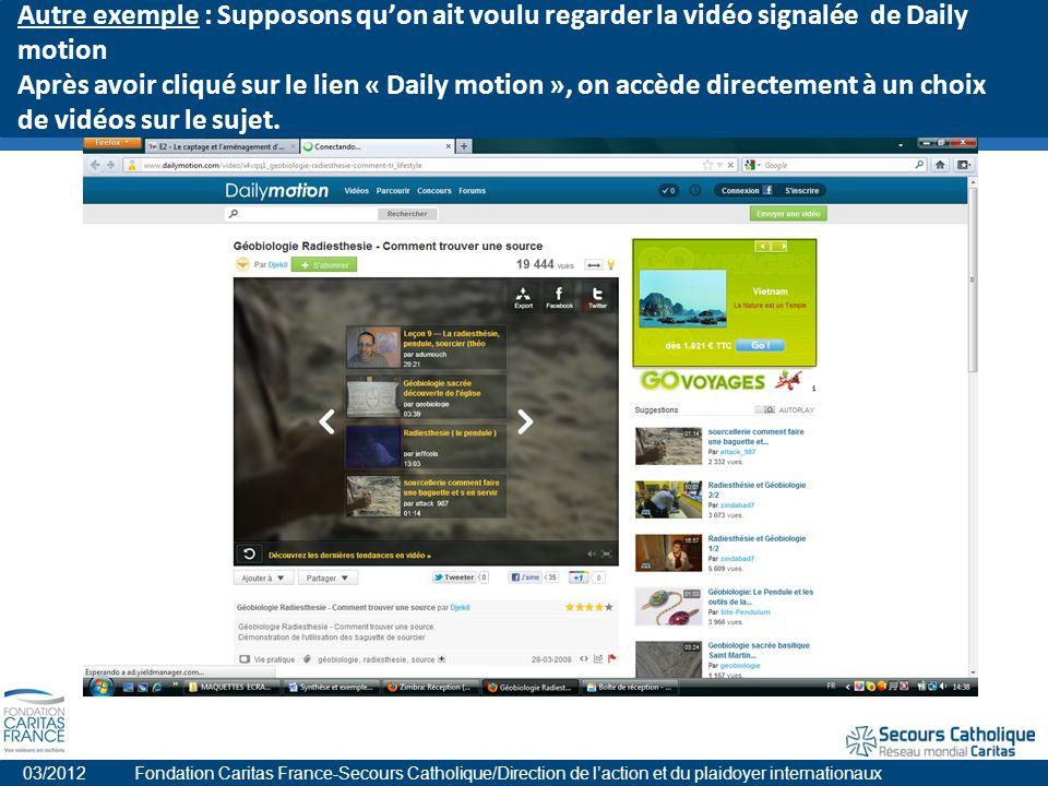 Autre exemple : Supposons quon ait voulu regarder la vidéo signalée de Daily motion Après avoir cliqué sur le lien « Daily motion », on accède directement à un choix de vidéos sur le sujet.