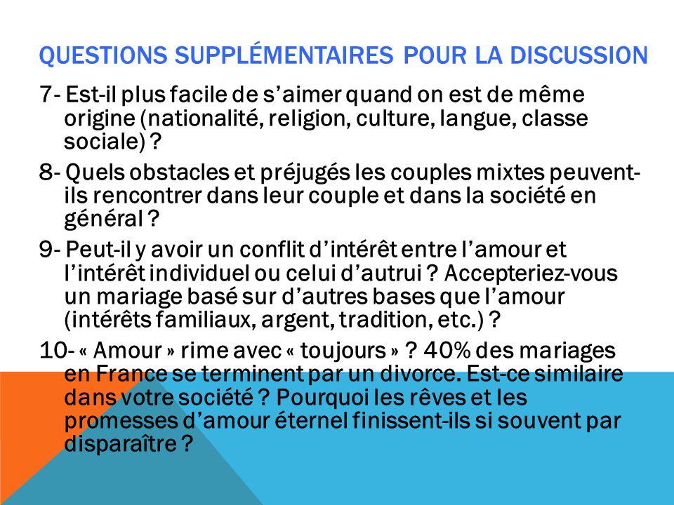 QUESTIONS SUPPLÉMENTAIRES POUR LA DISCUSSION 7- Est-il plus facile de saimer quand on est de même origine (nationalité, religion, culture, langue, cla