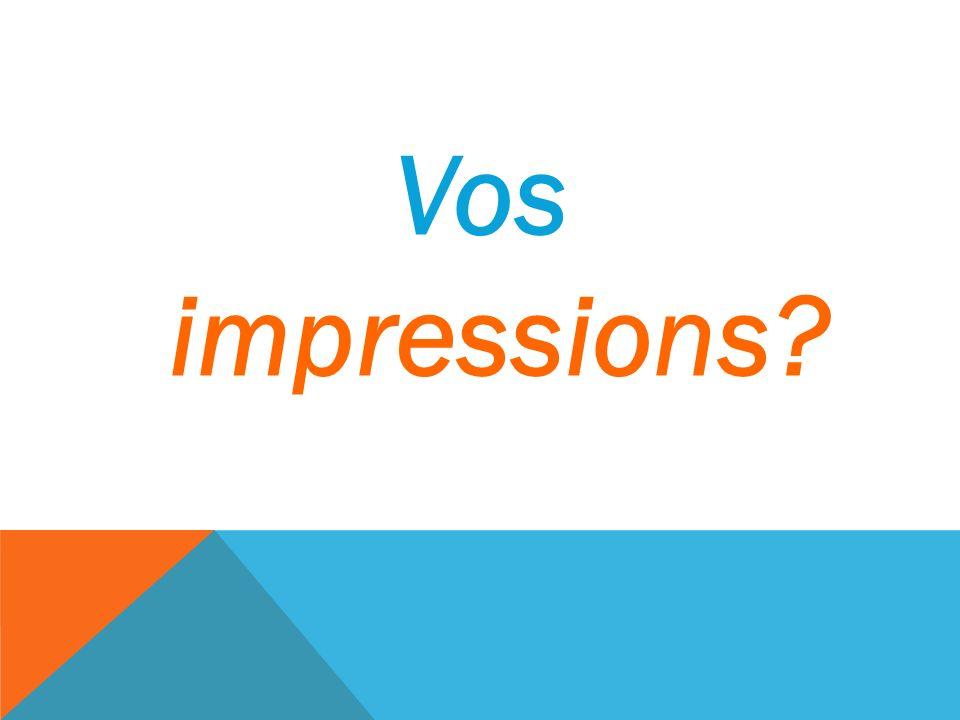 Vos impressions?