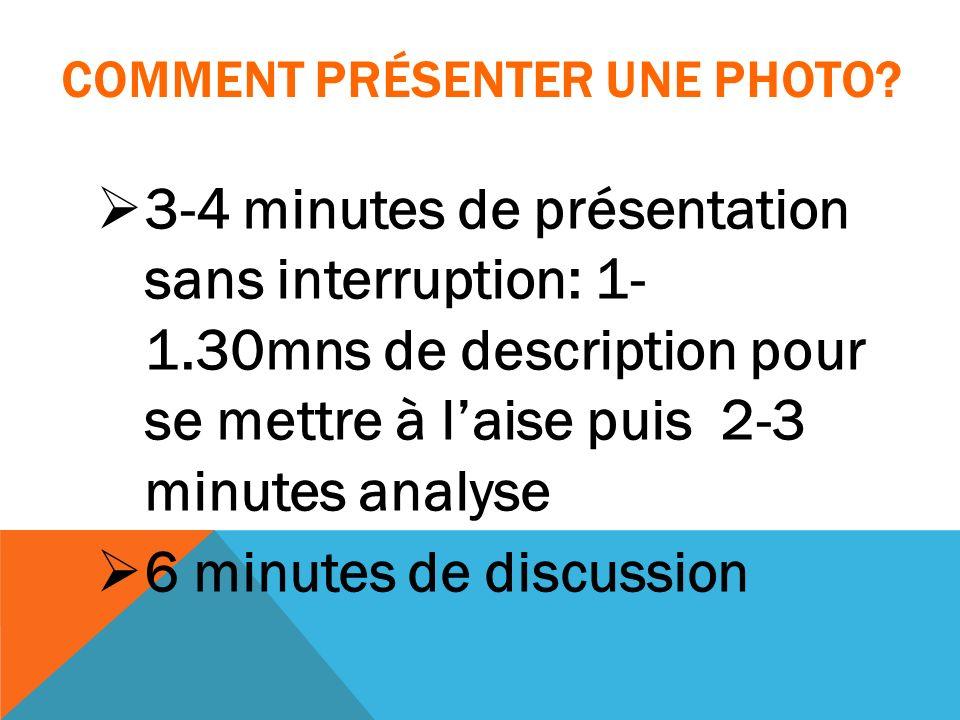 COMMENT PRÉSENTER UNE PHOTO? 3-4 minutes de présentation sans interruption: 1- 1.30mns de description pour se mettre à laise puis 2-3 minutes analyse