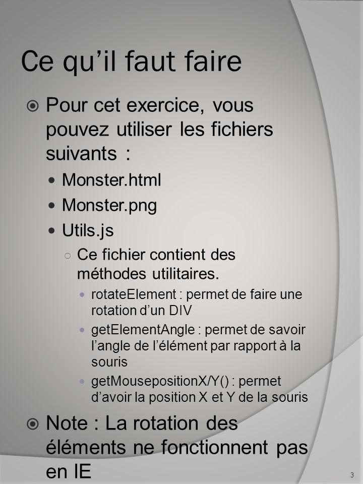 Ce quil faut faire Pour cet exercice, vous pouvez utiliser les fichiers suivants : Monster.html Monster.png Utils.js Ce fichier contient des méthodes utilitaires.