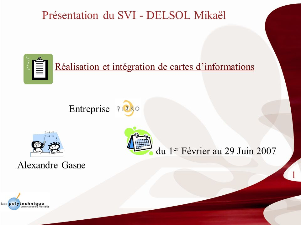 Présentation du SVI - DELSOL Mikaël 1 Réalisation et intégration de cartes dinformations Entreprise du 1 er Février au 29 Juin 2007 Alexandre Gasne