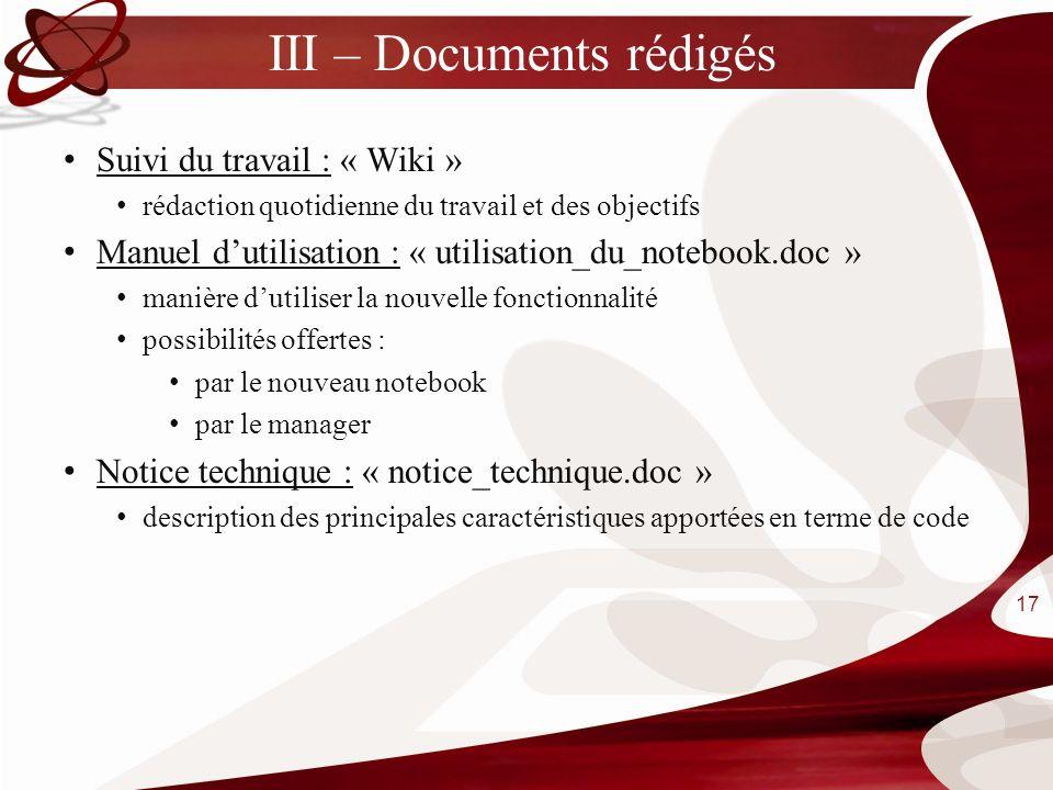 III – Documents rédigés Suivi du travail : « Wiki » rédaction quotidienne du travail et des objectifs Manuel dutilisation : « utilisation_du_notebook.