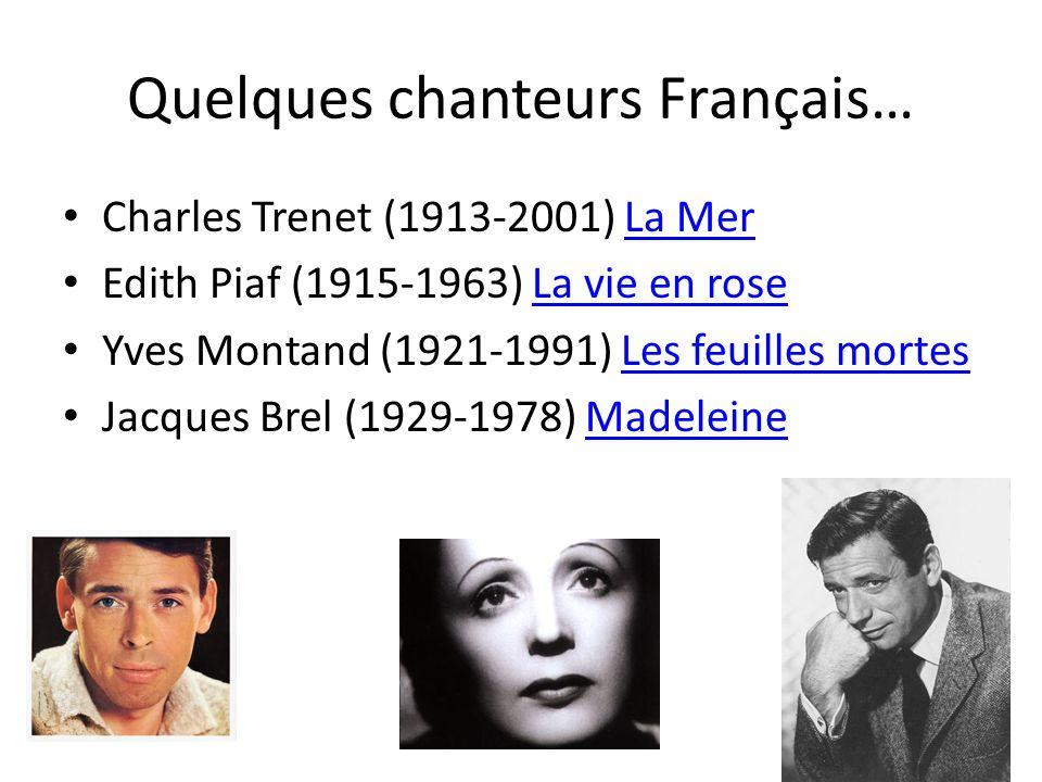 Quelques chanteurs Français… Charles Trenet (1913-2001) La MerLa Mer Edith Piaf (1915-1963) La vie en roseLa vie en rose Yves Montand (1921-1991) Les feuilles mortesLes feuilles mortes Jacques Brel (1929-1978) MadeleineMadeleine
