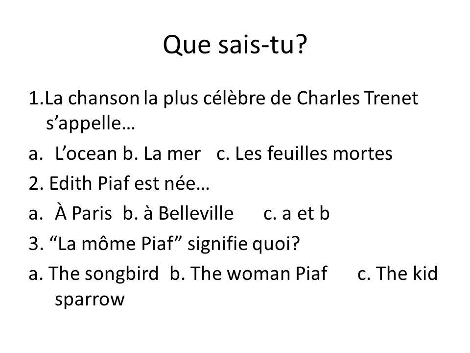 Que sais-tu. 1.La chanson la plus célèbre de Charles Trenet sappelle… a.Loceanb.