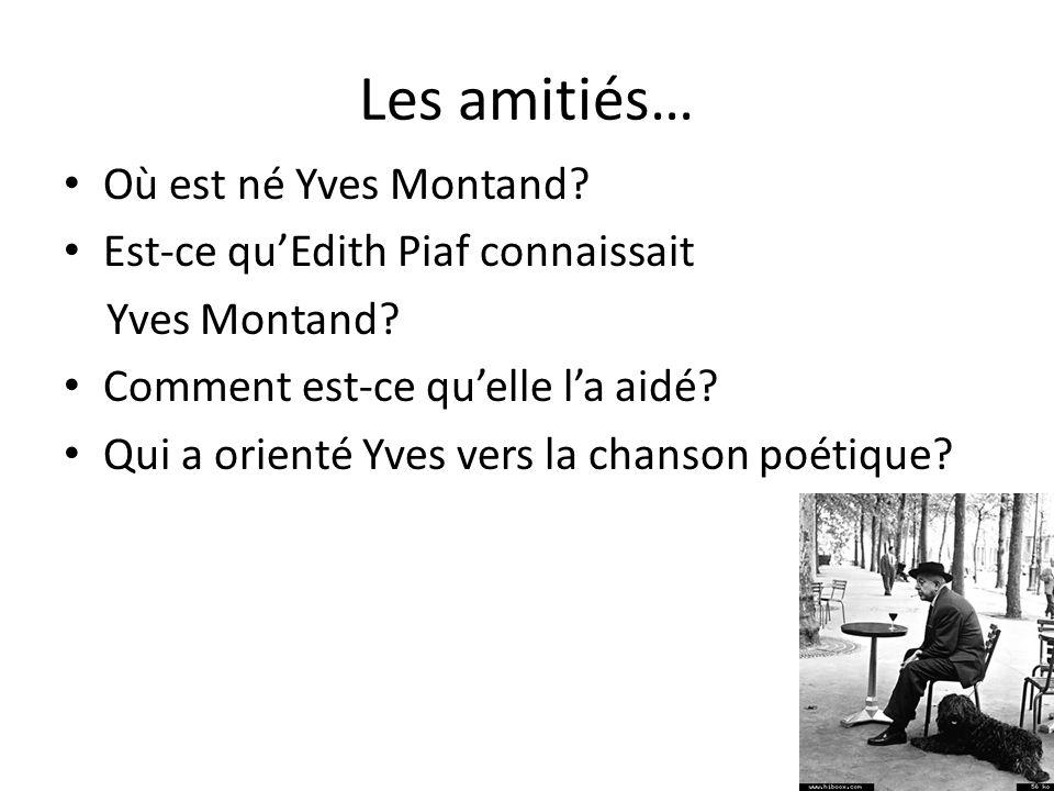 Les amitiés… Où est né Yves Montand. Est-ce quEdith Piaf connaissait Yves Montand.
