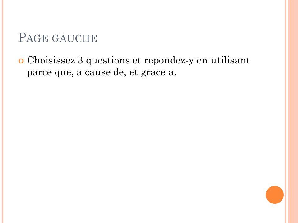 P AGE GAUCHE Choisissez 3 questions et repondez-y en utilisant parce que, a cause de, et grace a.