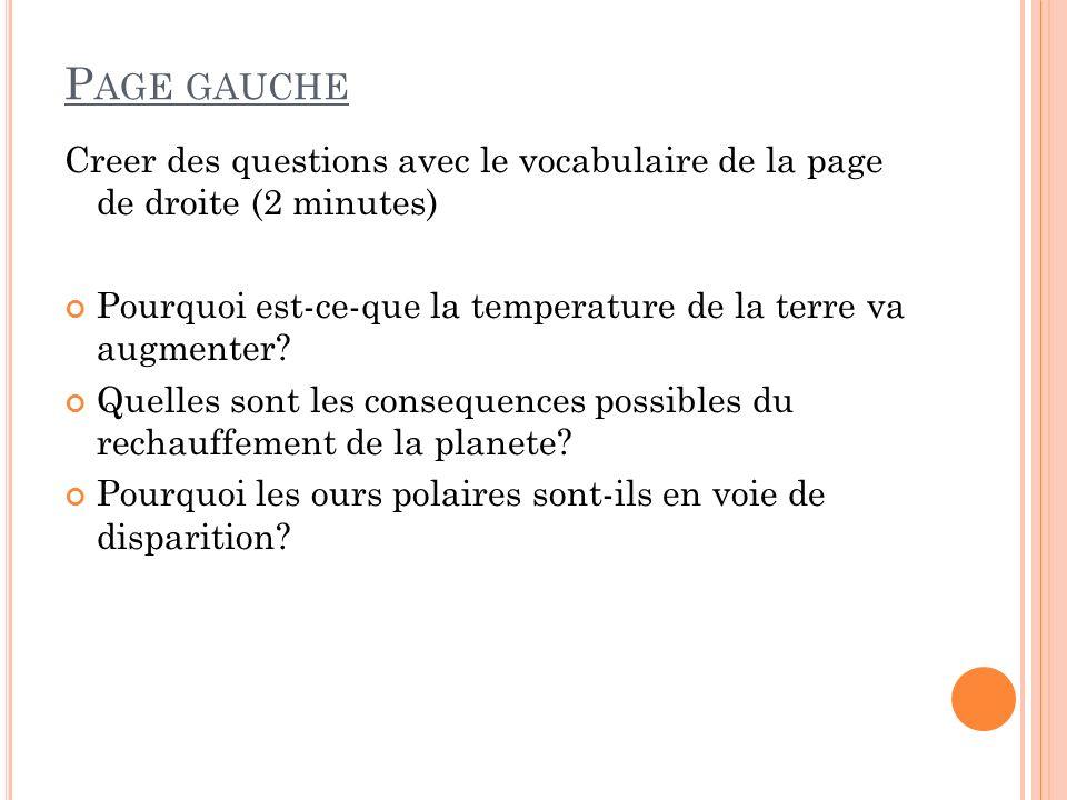 P AGE GAUCHE Creer des questions avec le vocabulaire de la page de droite (2 minutes) Pourquoi est-ce-que la temperature de la terre va augmenter? Que