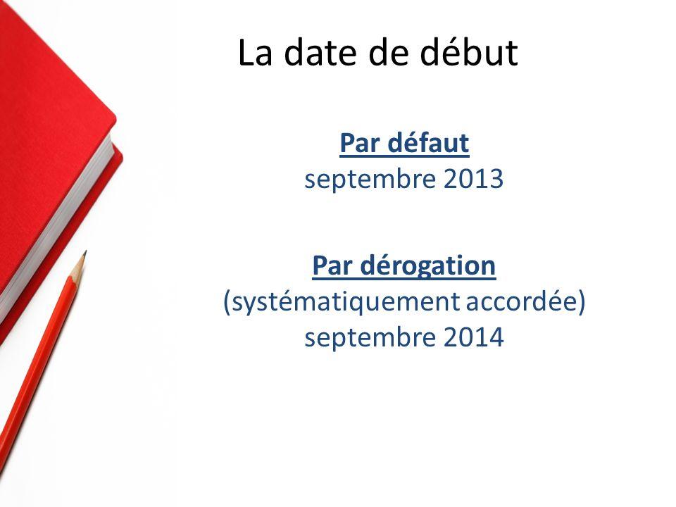 Par défaut septembre 2013 Par dérogation (systématiquement accordée) septembre 2014 La date de début